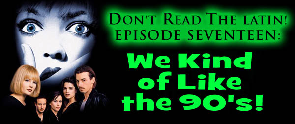 Blog Archive » Episode Seventeen: We Kind of Like the 90's!
